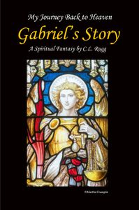 My Journey Back to Heaven: Gabriel's Story by C.L. Rugg