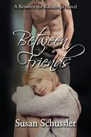 Between Friends by Susan Schussler is an edgy novel about forbidden love in Young Hollywood.