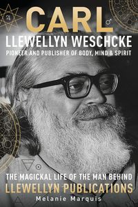 Carl Llewellyn Weschcke Pioneer and Publisher of Body, Mind, and Spirit biography by Melanie Marquis