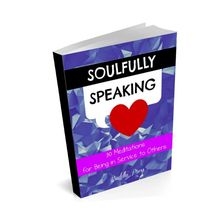Soulfully Speaking - 30 Day Mindfulness practices for being in service to others by Buddhi Press.