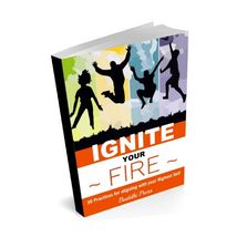 Ignite your Fire- Practical Applications for Inspired Action- 30 Day Mindfulness Training.