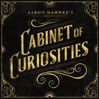 Cabinet of Curiosities, Aaron Mahnke