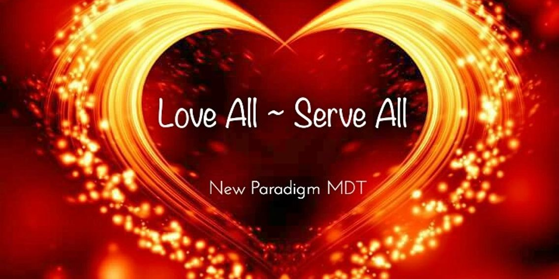 Love All ~ Serve All - New Paradigm MDT