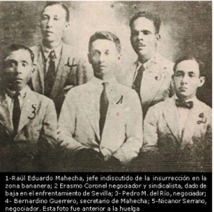 Raúl Eduardo Mahecha, Erasmo Coronell, Pedro M. del Río, Bernardo Guerrero, Nicanor Serrano, dirigentes sindicales