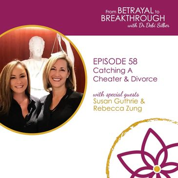 From Betrayal to Breakthrough with Dr. Debi Silber with Susan Guthrie and Rebecca Zung