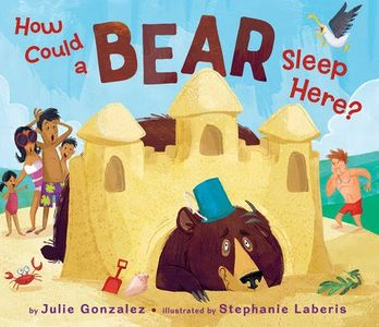 How Could a Bear Sleep Here? by Julie Gonzalez and Stephanie Laberis