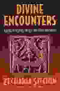 Divine Encounters - A Guide To Visions, Angels, and other Emissaries - Zecharia Sitchin