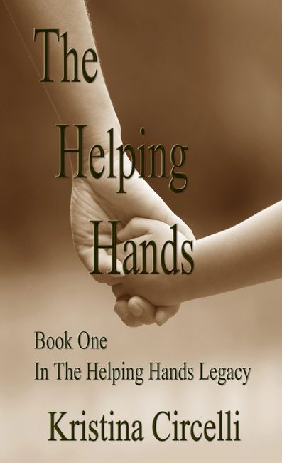 The Helping Hands is book one in the Helping Hands Legacy by Kristina Circelli. Published by Sage Words Publishing.
