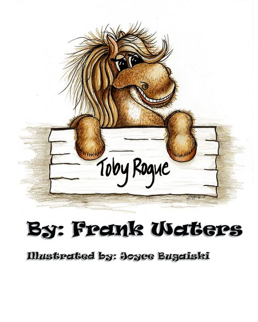 Toby Rogue. Frank Waters. Joyce Bugaiski, Sage Words Publishing, children's book, pony