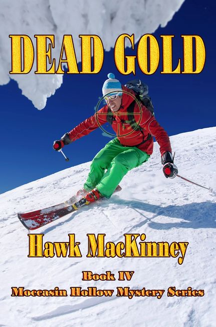 Dead Gold is the fourth book in the Moccasin Hollow Mystery Series, written by Hawk MacKinney, published by Sage Words Publishing.