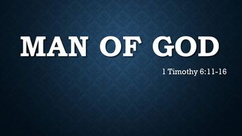 A Fathers Day message challenging all men to become men of God 1 Timothy 6:11-16