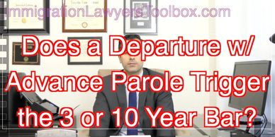 Does a Departure w/ Advance Parole Trigger the 3 or 10 Year Bar?