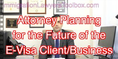 Attorney Planning for the Future of E-Visa Clients/Businesses