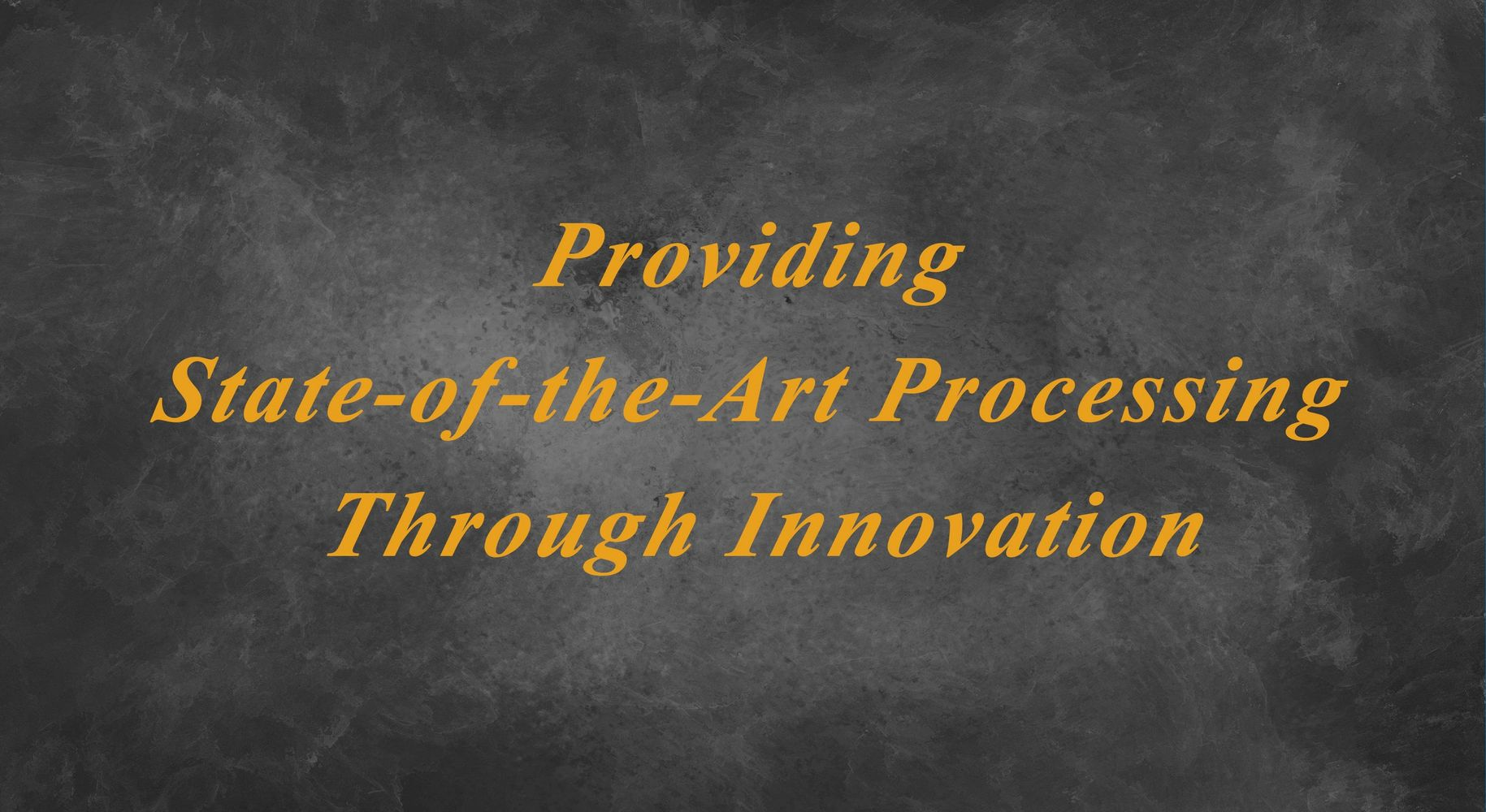 Providing State-of-the-Art Processing Through Innovation