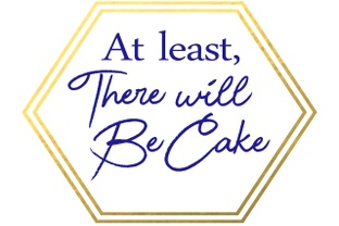At Least, There Will Be Cake