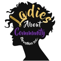 Ladies About Community Elevation Inc.