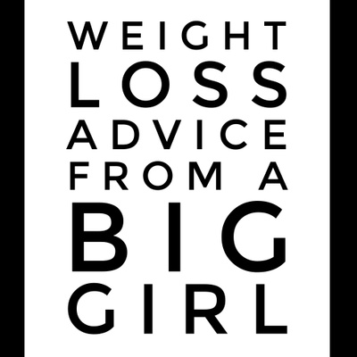 Weight Loss Advice From A Big Girl