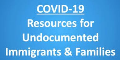 Blue background with white text saying COVID-19 Resources for undocumented Immigrants & families