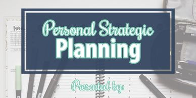 This workshop is geared towards building a developing a personal strategic plan.