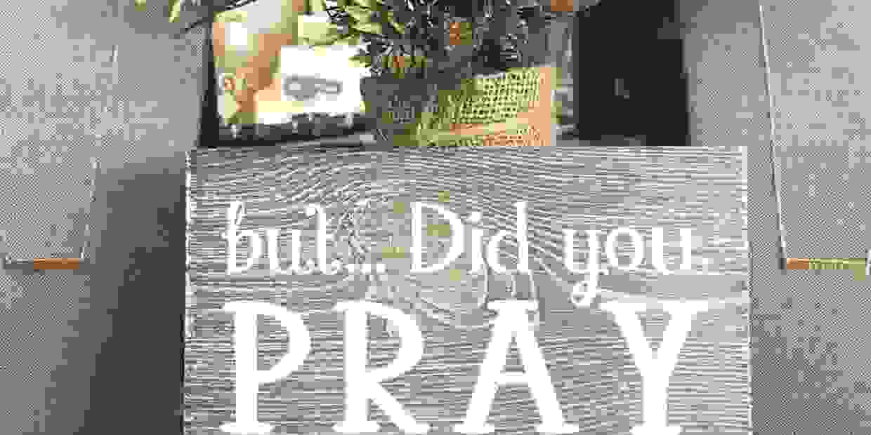 """but did you pray about it?"" sign"