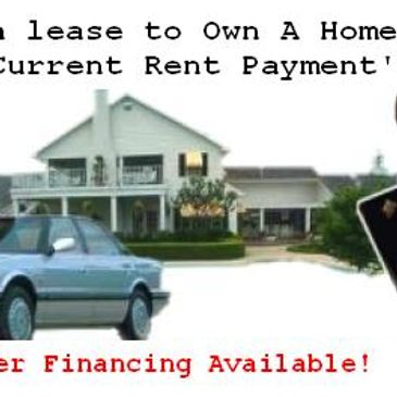 We Have Rent or Lease To Own Homes , No Money Down, Owner Financing Available, No Bank Loan Needed
