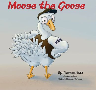 Click on book cover for Amazon link to Moose the Goose by Farmer Nate