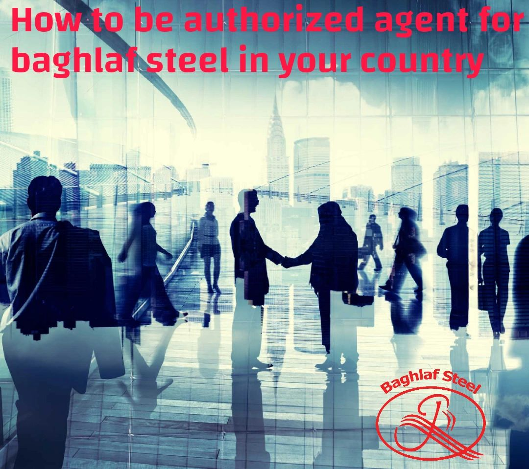 How to be steel authorized agent for baghlaf steel in your countr