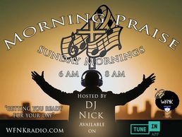 Morning Praise is a Radio show on www.wfnkradio.com. It runs on Sundays from 6-8 AM. DJ Nick is your