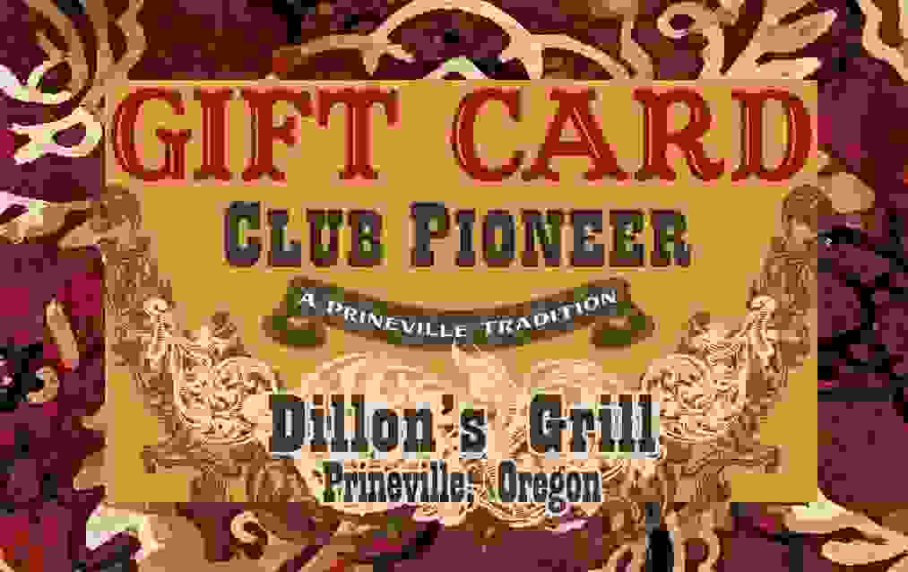 Gift Cards for Club Pioneer or Dillon's Grill can be purchased in the restaurant or by phone.