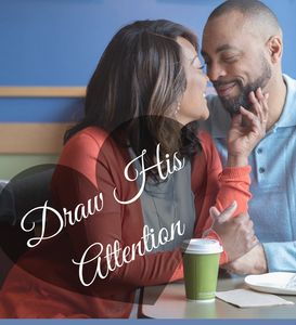 "ATTRACT his attention & KEEP IT with ""DRAW HIS ATTENTION"" Sweet Talk Coaching Party."