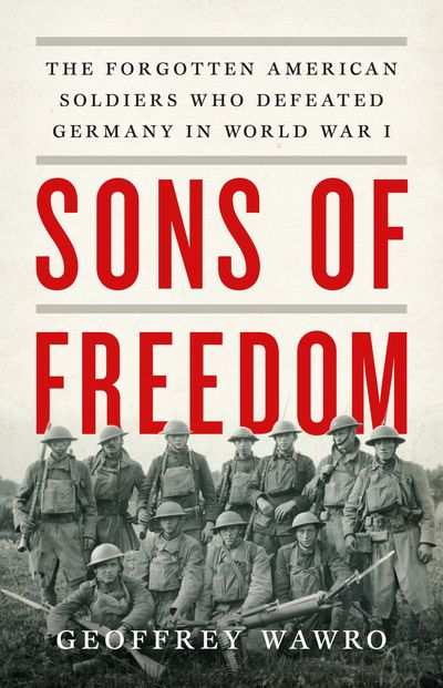 Sons of Freedom by Geoffrey Wawro