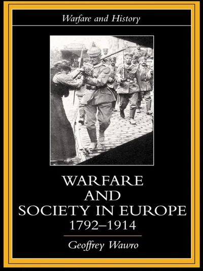 Warfare and Society in Europe 1792-1914 by Geoffrey Wawro