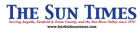 The Sun Times Serving Augusta, Fairfield & Teton County and the Sun River Valley since 1916