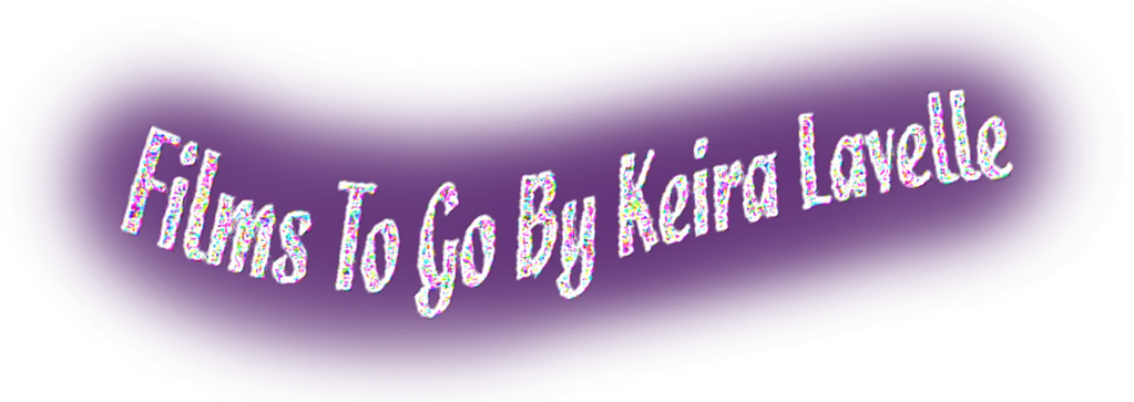Films To Go By Keira Lavelle