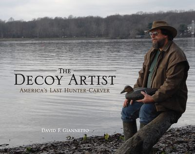 The Decoy Artist, America's Last Hunter-Carver (Pelican 2010)