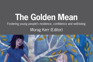 The Golden Mean:  Fostering young people's resilience, confidence and well-being Morag Kerr (Editor)