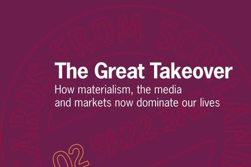 The Great Takeover:  How materialism, the media and markets now dominate our lives  Carol Craig
