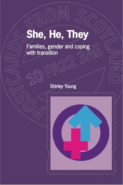She, He, They: Families, gender and coping with transition Shirley Young