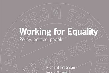 Working for Equality: Policy, politics, people Richard Freeman, Fiona McHardy, Danny Murphy (Eds)