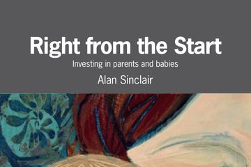 Right from the Start: Investing in parents and babies Alan Sinclair