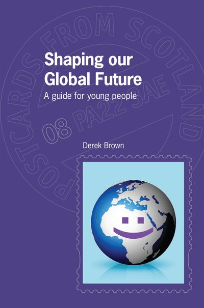 Shaping our Global Future: A guide for young people Derek Brown