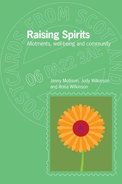 Raising Spirits: Allotments, well-being & community Jenny Mollison, Judy Wilkinson & Rona Wilkinson