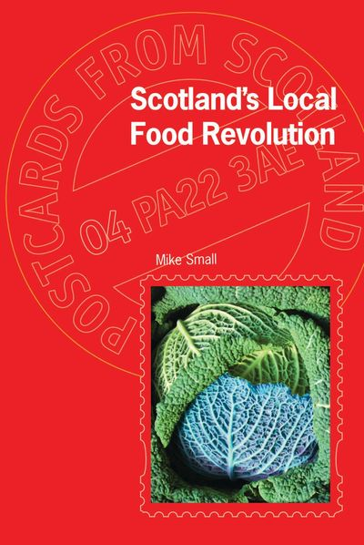 Scotland's Local Food Revolution  Mike Small
