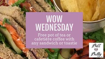 WOW Wednesdays.  Free Pot of Tea or Cafetiere Coffee with any Sandwich or Toastie