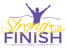 Strong To The Finish Motivational Speaking