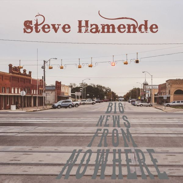 "Steve Hamende's Debut Album ""Big News From Nowhere"" available on CD or full album download."