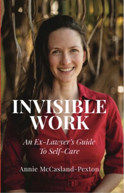 Invisible Work: An Ex-Laywer's Guide to Self-Care by Annie McCasland-Pexton