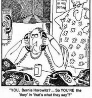 "Gary Larson cartoon ""YOU, Bernie Horowitz? … So YOU'RE the 'they' in 'that's what they say'?"""