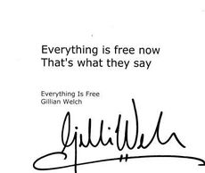 Gillian Welch they autograph Everything is free now that's what they say