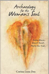 Archeology for the Woman's Soul by Corina Luna Dea
